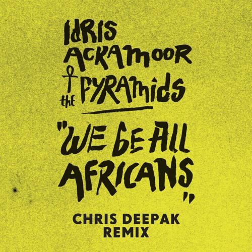Idris Ackamoor & The Pyramids - We Be All Africans (Chris Deepak Mix)