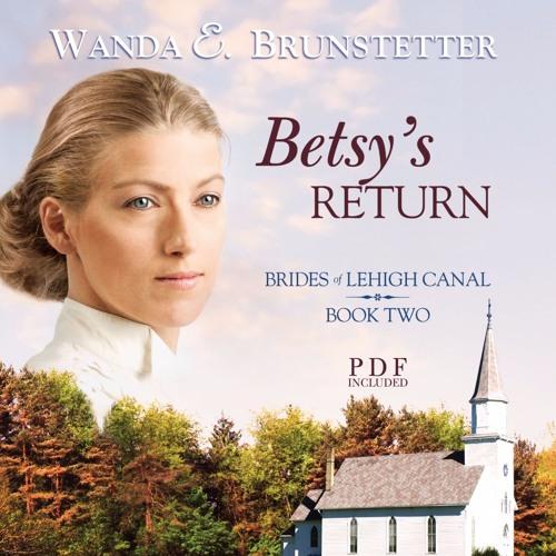 """""""Betsy's Return"""" by Wanda E. Brunstetter, read by Jaimee Draper"""