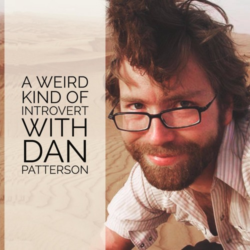 25: A Weird Kind of Introvert with Dan Patterson