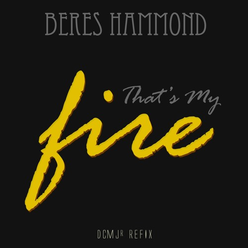Beres Hammond Vs NTM- That's My Fire(DCMJr RFX) ***.WAV DL***