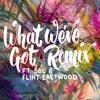 What We've Got Remix feat. SOL & Flint Eastwood