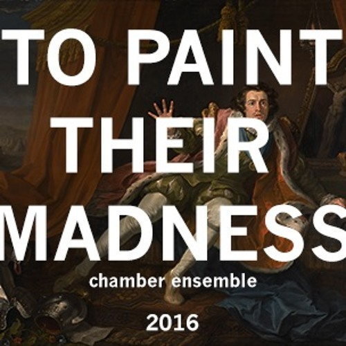 To Paint Their Madness (2016)// chamber ensemble
