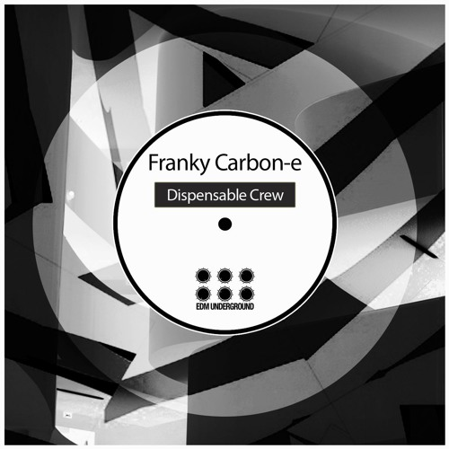 Download Franky Carbon - E - Dispensable Crew Original Mix) Out Now On Beatport