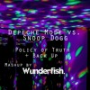 Depeche Mode vs. Snoop Dogg - Back Up That Policy of Truth (Wunderfish Mashup)