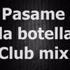 Pasame La Botella - Club Mix