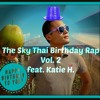 The Sky Thai Birthday Rap Vol. 2 feat. Katie Hansen & inspiring words from DJ Khaled