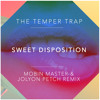 Temper Trap - Sweet Disposition (Mobin Master & Jolyon Petch Mix) FREE D/L