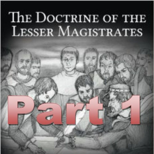 The Doctrine of the Lesser Magistrate, Part 1