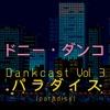 DANKCAST VOL 3 // Paradise // パラダイス
