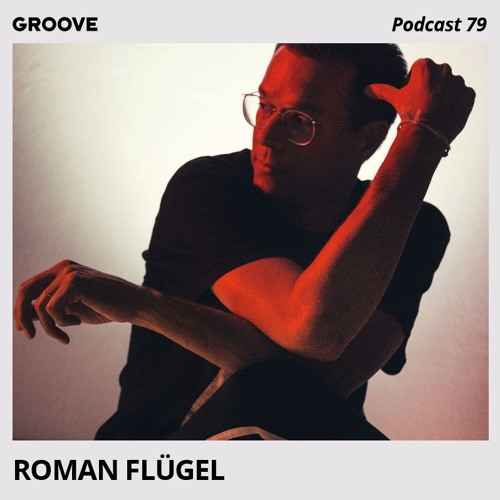 Groove Podcast 79 - Roman Flügel