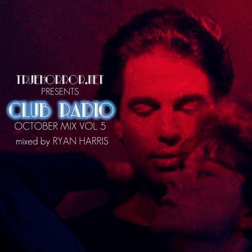 TrueHorror.net presents CLUB RADIO : October Mix Vol. 5 Mixed by Ryan Harris