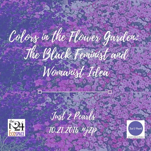 Colors in the Flower Garden: The Black Feminist and Womanist Idea