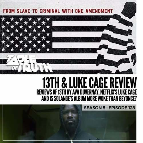 Episode 128: 13th & Luke Cage Review