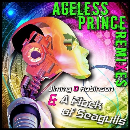 Ageless Prince Jimmy D Robinson & A Flock of Seagulls  ---- (Josh Harris Light Up The Sky Dub)