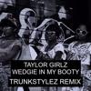 Wedgie In My Booty [Trunkstylez Remix]