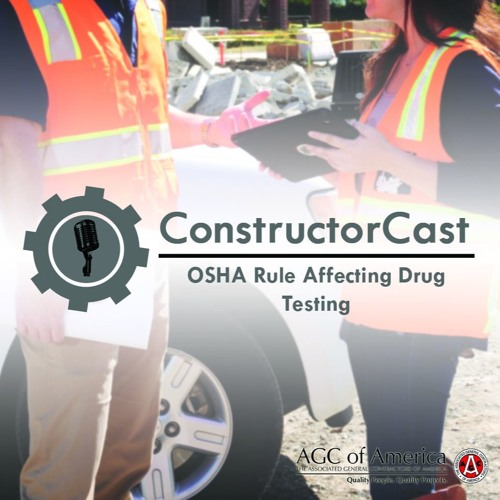 ConstructorCast: OSHA Rule Affecting Drug Testing