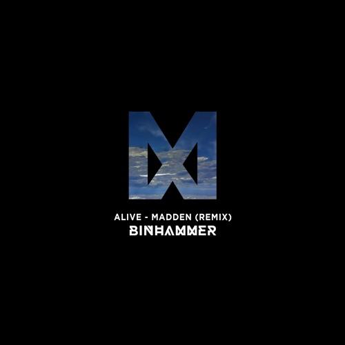 Madden - Alive (Binhammer Remix)