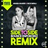 Ariana G Ft. Nicki M - Side To Side (Bounce Enforcerz Remix)FREE DOWNLOAD