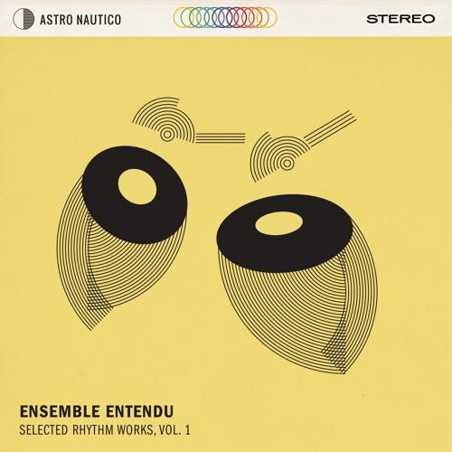 Ensemble Entendu - Selected Rhythm Works, Vol. 1