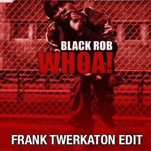 Whoa! (Frank Twerkaton Edit)