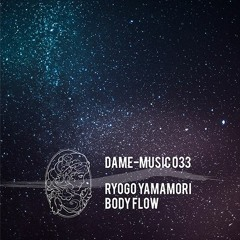 Dame-Music 033 - Ryogo Yamamori - Body Flow EP (Incl. Bloody Mary & CYRK Remixes) (snippets)
