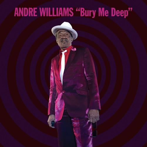 Andre Williams / Bury Me Deep