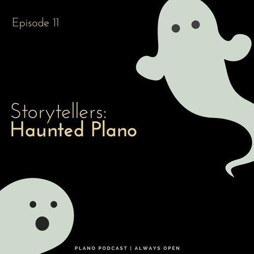 Episode 11 Storytellers | Haunted Plano