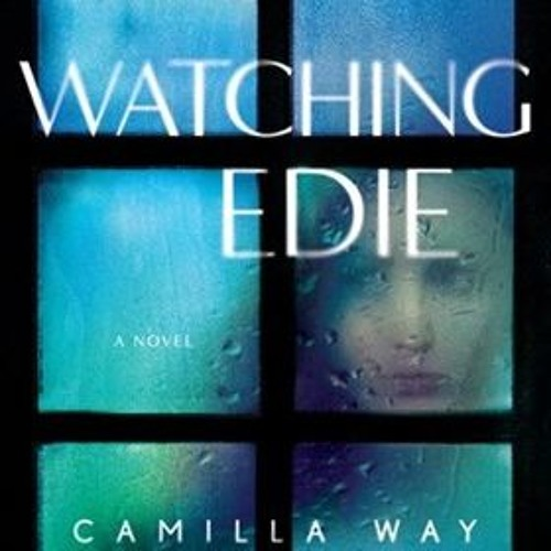 WATCHING EDIE by Camilla Way, read by Heather Wilds and Fiona Hardingham