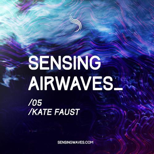 Sensing Airwaves vol. 5 (feat Kate Faust)
