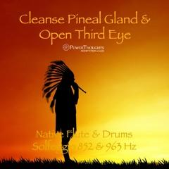 Solfeggio 852 & 963 Hz ➤ Cleanse Pineal Gland & Open Third Eye | 432Hz Native Flute & Drums