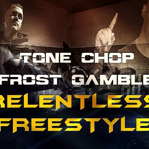 Tone Chop & Frost Gamble - Relentless Freestyle [Free Download]
