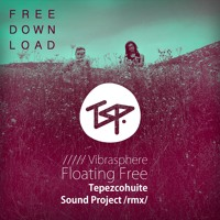 Vibrasphere - Floating Free (TSP Remix) FREE DOWNLOAD