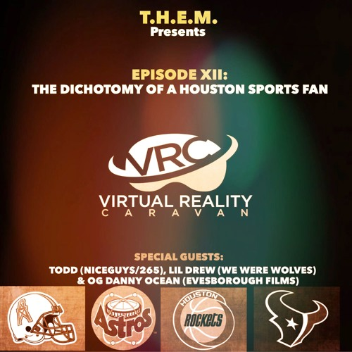 T.H.E.M.- Episode XII- VRC- The Dichotomy Of A Houston Sports Fan