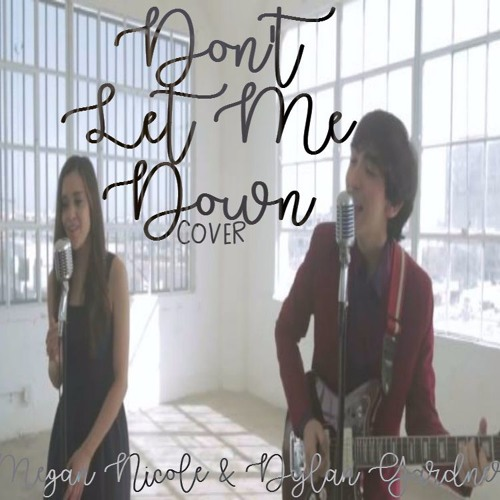 Don't Let Me Down - The Chainsmokers feat. Daya (cover) Megan Nicole And Dylan Gardner