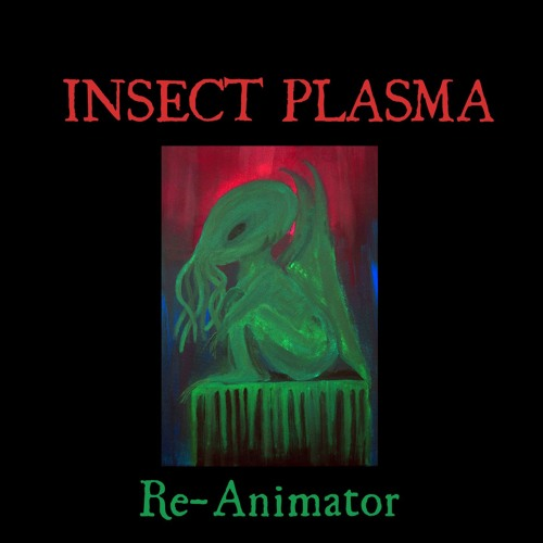 "Insect Plasma - Snippets of the album ""Re-Animator"""