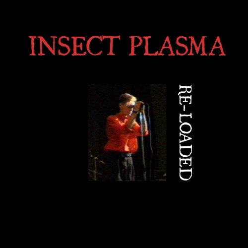 Insect Plasma - Snippets of the album Re-Loaded