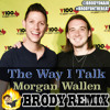 Morgan Wallen - The Way I Talk (Brody Remix)