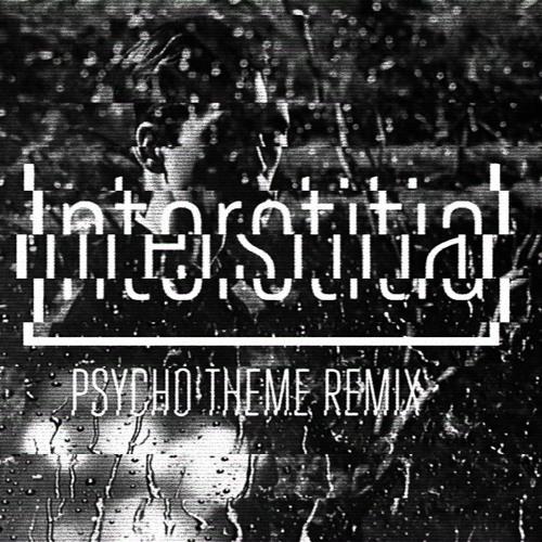 Psycho Theme (Interstitial Remix)