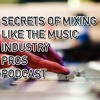 Episode 1 - Secrets of Mixing Like the Music Industry Pros Podcast
