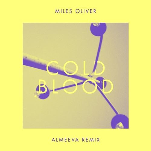 "Miles Oliver ""Cold Blood"" (ALMEEVA Remix)"