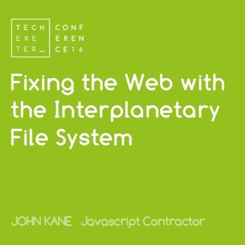 John Kane - Fixing The Web With The IPFS