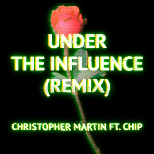 Christopher Martin ft. Chip - Under The Influence Remix