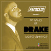 Recklessdj_ Presents 10 Years Of Drake Worst Behavior Mp3