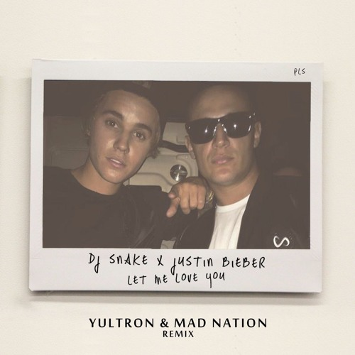 Dj Snake - Let Me Love You feat. Justin Bieber (YULTRON x Mad Nation Remix)