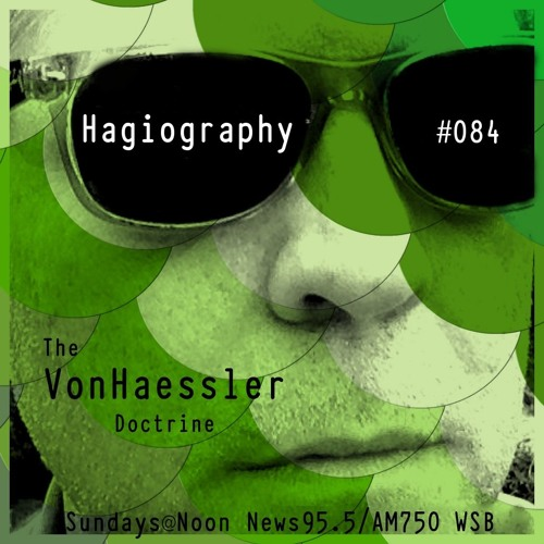 The Von Haessler Doctrine #084 - Hagiography