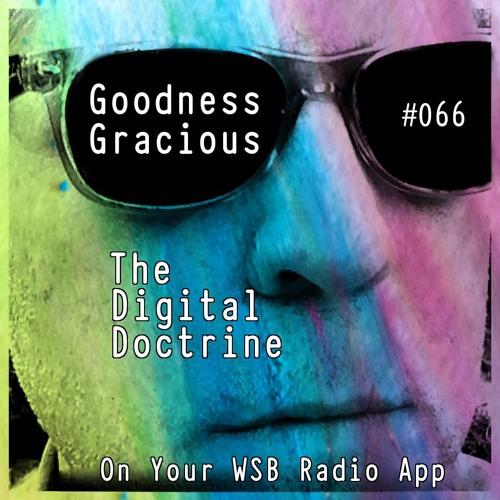 The Digital Doctrine #066 - Goodness Gracious