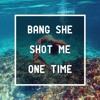 σχƒσя - Bang She Shot Me One Time Remix 2016