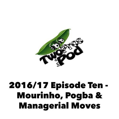 2016/17 Episode 10 - Mourinho, Pogba & Managerial Moves