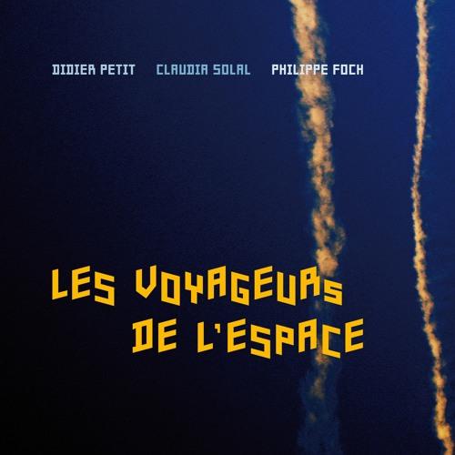 Didier Petit - Claudia Solal - Philippe Foch : Les voyageurs de l'espace