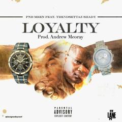 Loyalty ft. TrendSettaz Shady (Prod. Andrew Meoray)